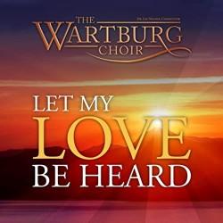 Let My Love Be Heard Wartburg Choir Album Cover