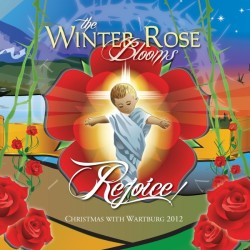 Christmas with Wartburg 2012: The Winter Rose Blooms Rejoice Album Cover