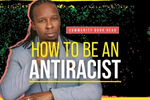 How to Be an Antiracist: Community Book Read